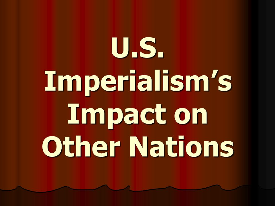 U.S. Imperialisms Impact on Other Nations