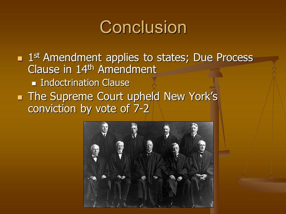 Conclusion 1 st Amendment applies to states; Due Process Clause in 14 th Amendment 1 st Amendment applies to states; Due Process Clause in 14 th Amend