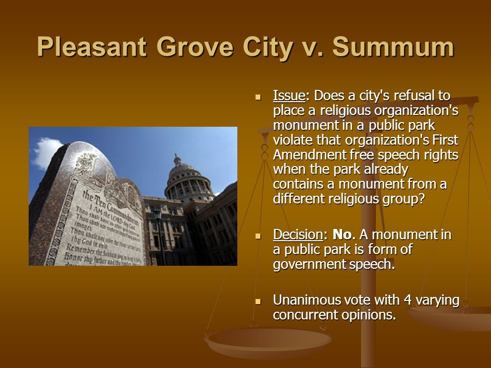 Pleasant Grove City v. Summum Issue: Does a city's refusal to place a religious organization's monument in a public park violate that organization's F