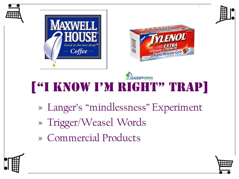 [ I Know Im Right Trap ] »Langers mindlessness Experiment »Trigger/Weasel Words »Commercial Products