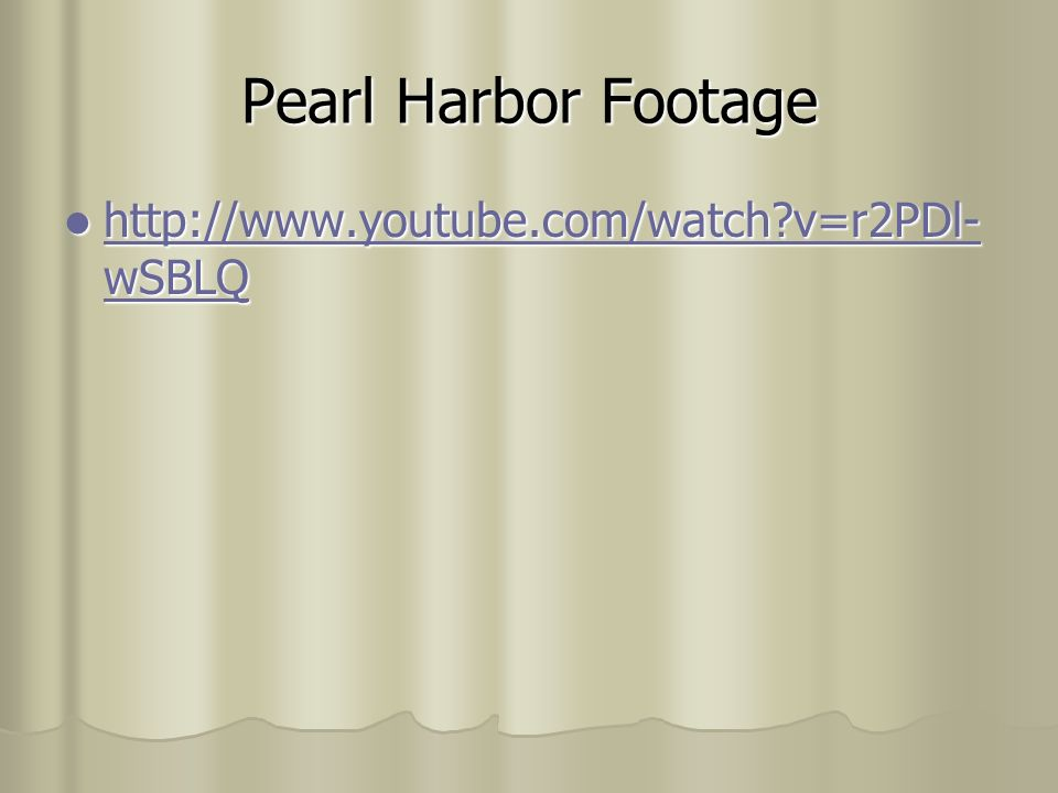 Pearl Harbor Footage http://www.youtube.com/watch v=r2PDl- wSBLQ http://www.youtube.com/watch v=r2PDl- wSBLQ http://www.youtube.com/watch v=r2PDl- wSBLQ http://www.youtube.com/watch v=r2PDl- wSBLQ