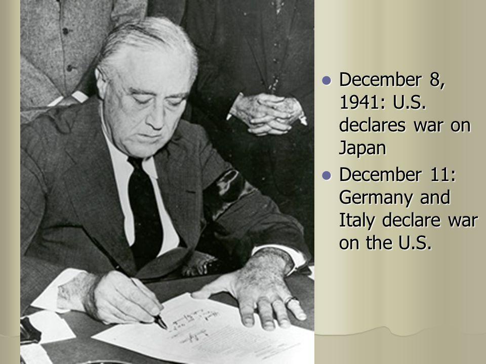 December 8, 1941: U.S. declares war on Japan December 8, 1941: U.S.