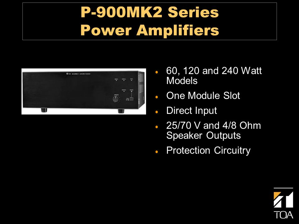 P-900MK2 Series Power Amplifiers 60, 120 and 240 Watt Models One Module Slot Direct Input 25/70 V and 4/8 Ohm Speaker Outputs Protection Circuitry