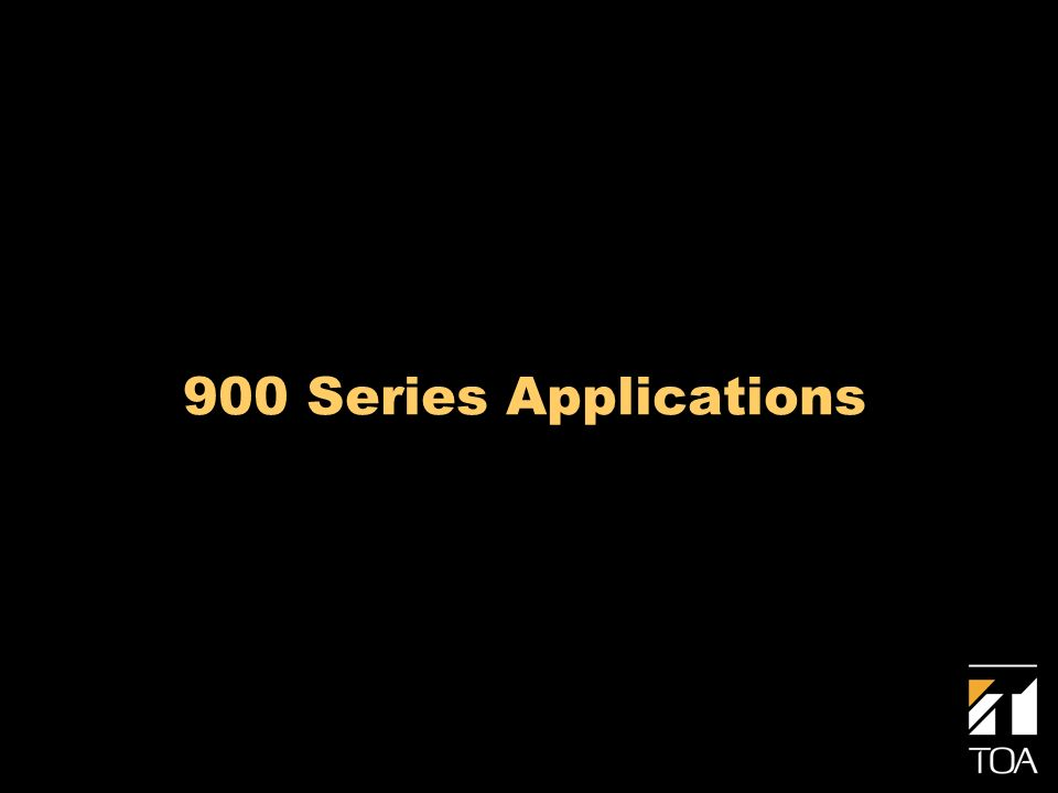 900 Series Applications