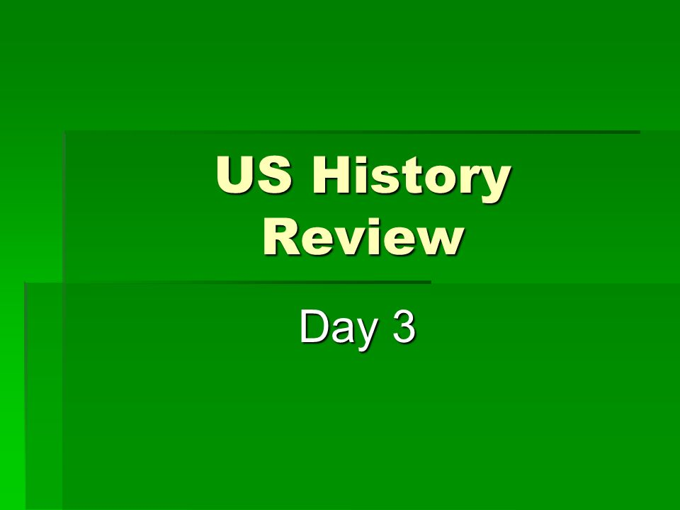 US History Review Day 3 Day 3