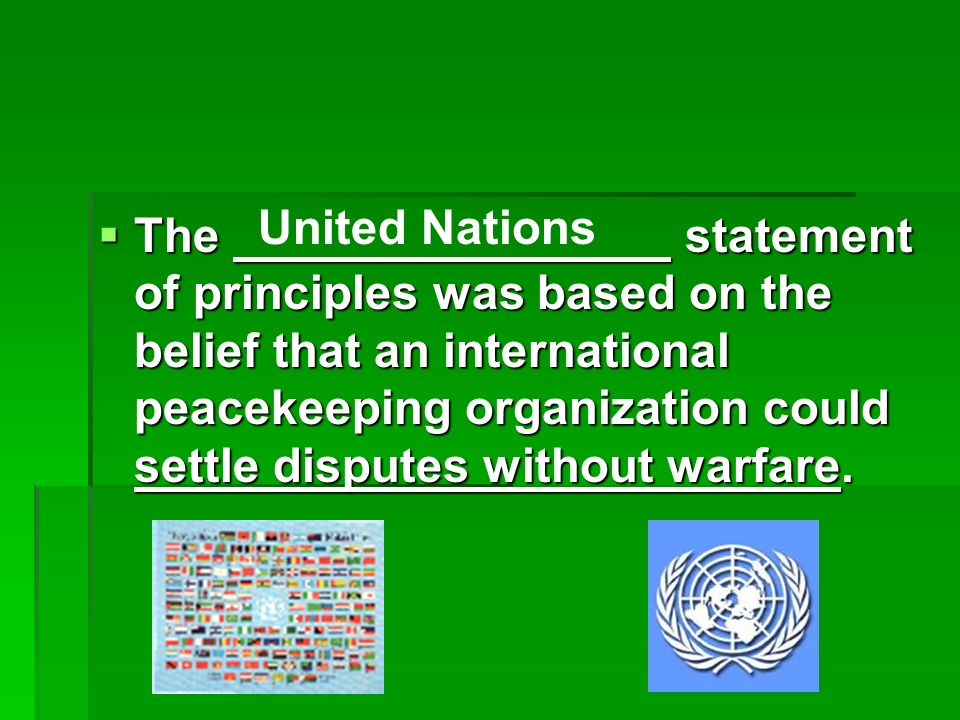 The statement of principles was based on the belief that an international peacekeeping organization could settle disputes without warfare.