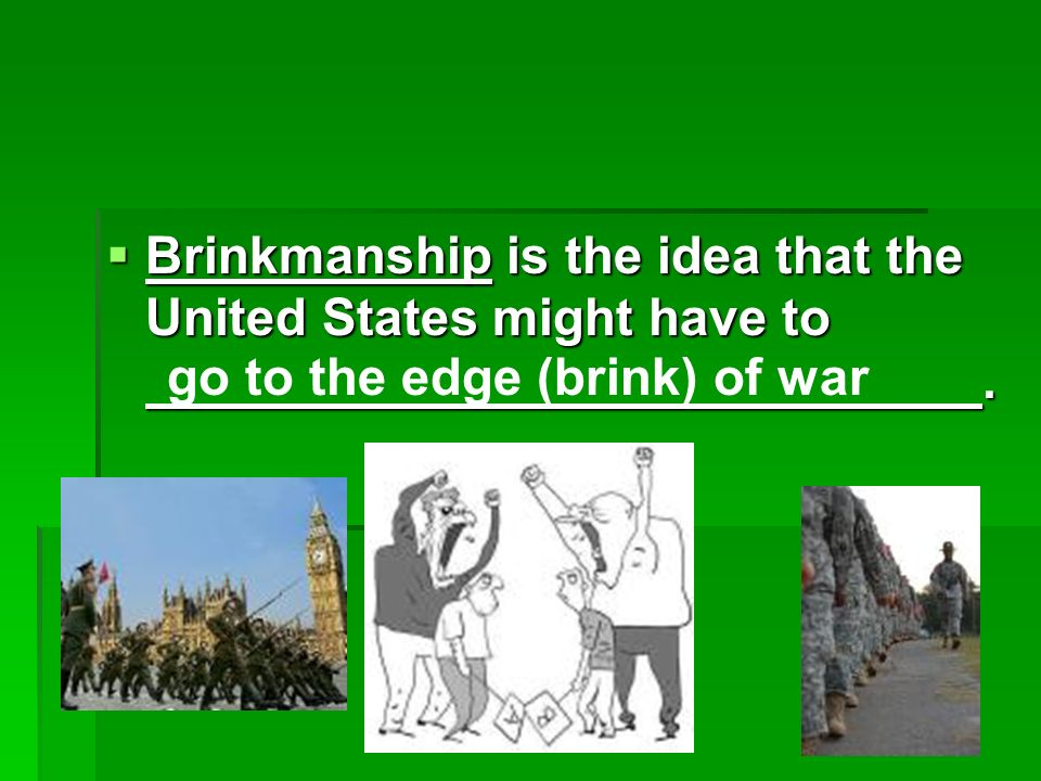 Brinkmanship is the idea that the United States might have to.