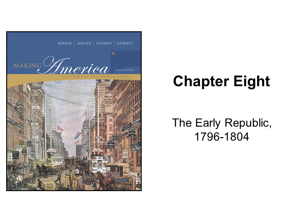 Chapter Eight The Early Republic, 1796-1804