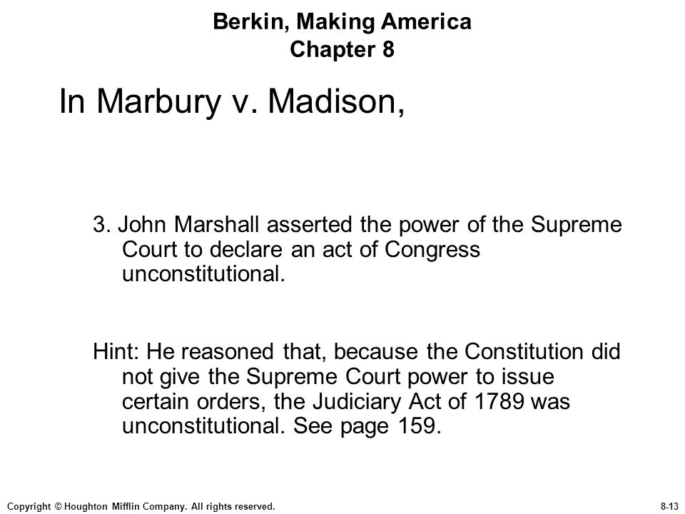 Copyright © Houghton Mifflin Company. All rights reserved.8-13 Berkin, Making America Chapter 8 In Marbury v. Madison, 3. John Marshall asserted the p