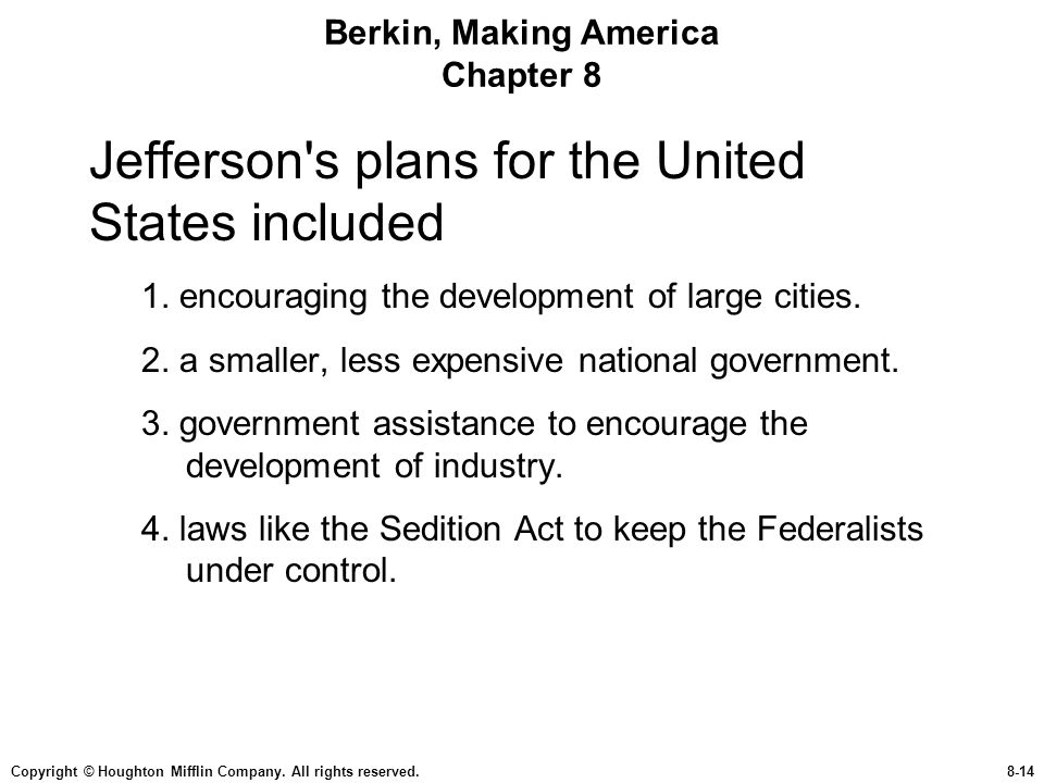 Copyright © Houghton Mifflin Company. All rights reserved.8-14 Berkin, Making America Chapter 8 Jefferson's plans for the United States included 1. en