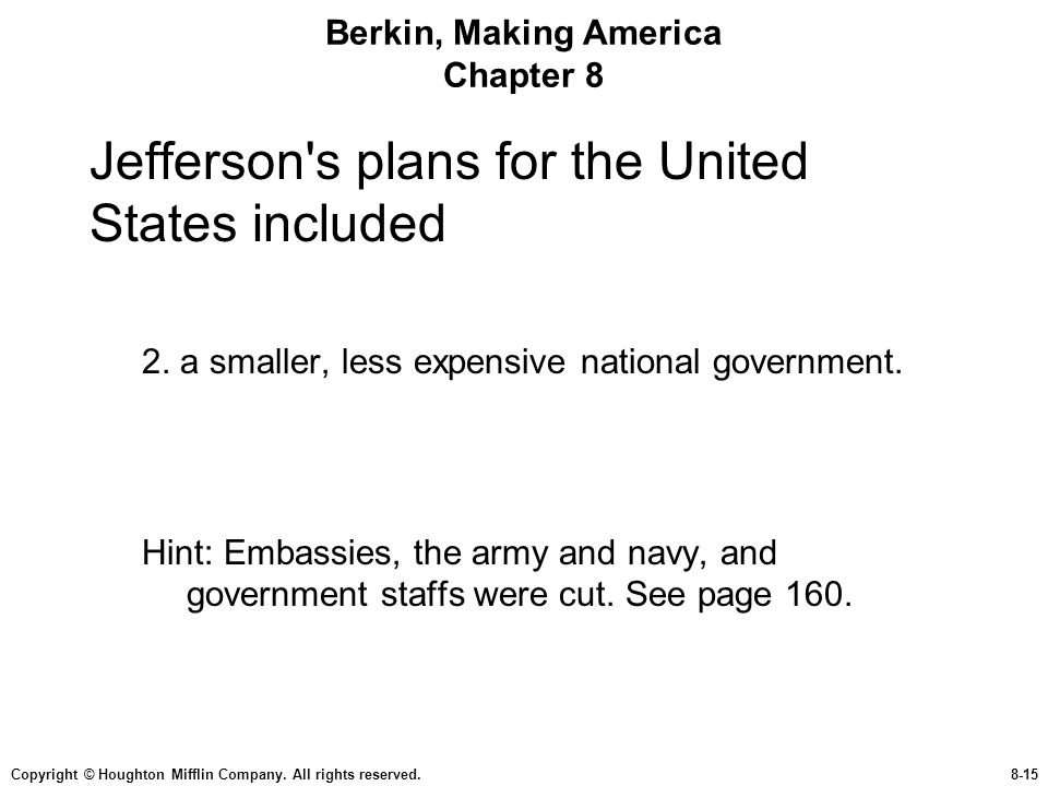 Copyright © Houghton Mifflin Company. All rights reserved.8-15 Berkin, Making America Chapter 8 Jefferson's plans for the United States included 2. a