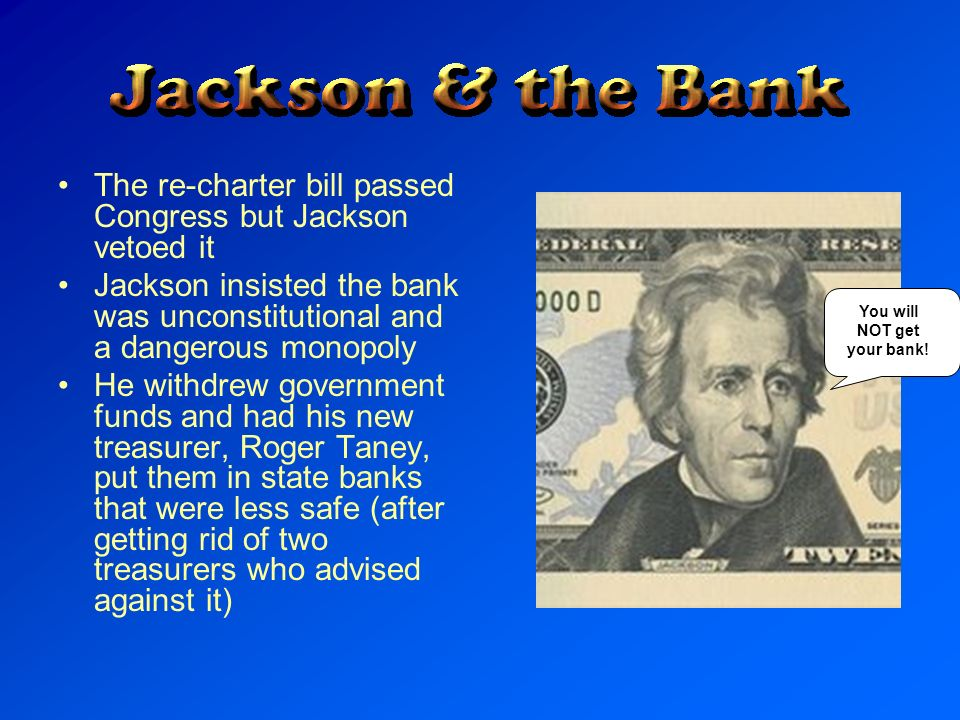 The re-charter bill passed Congress but Jackson vetoed it Jackson insisted the bank was unconstitutional and a dangerous monopoly He withdrew governme