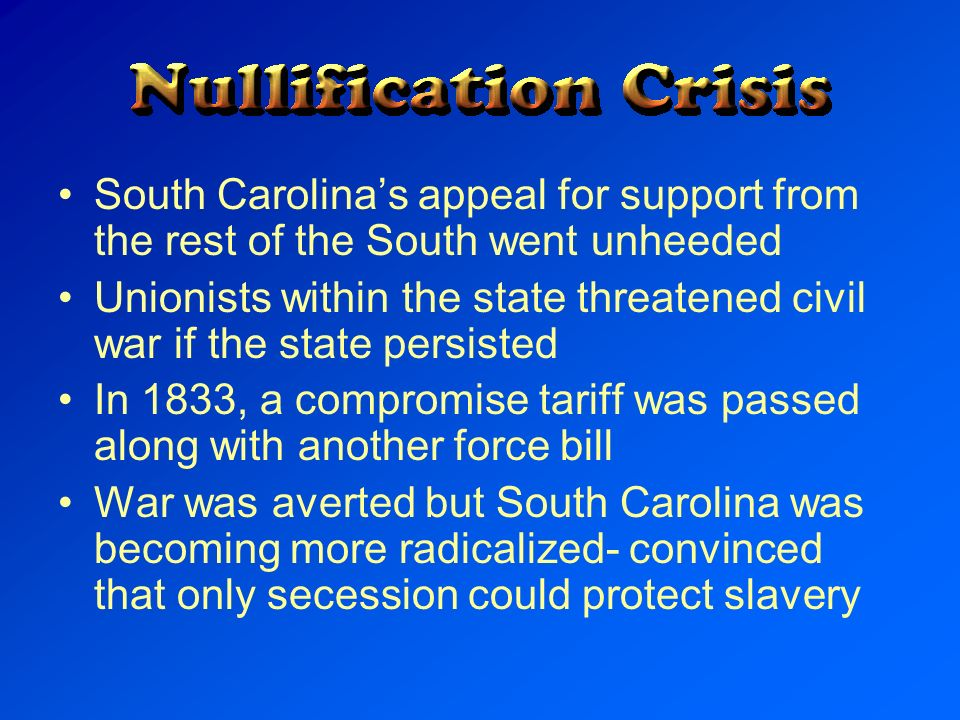 South Carolinas appeal for support from the rest of the South went unheeded Unionists within the state threatened civil war if the state persisted In