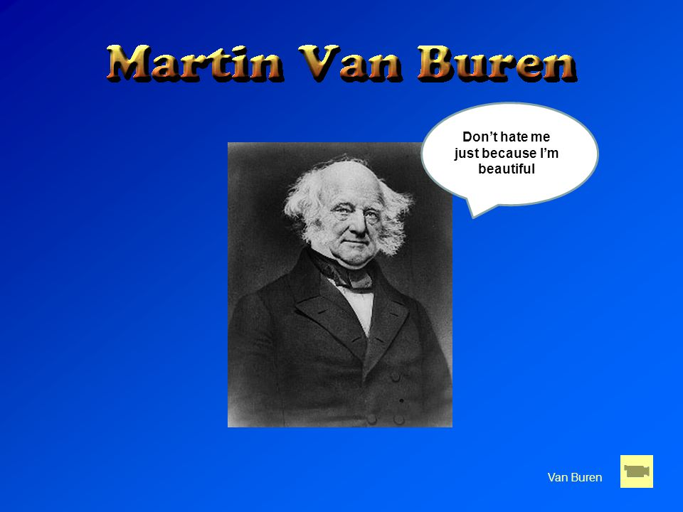 Van Buren Dont hate me just because Im beautiful