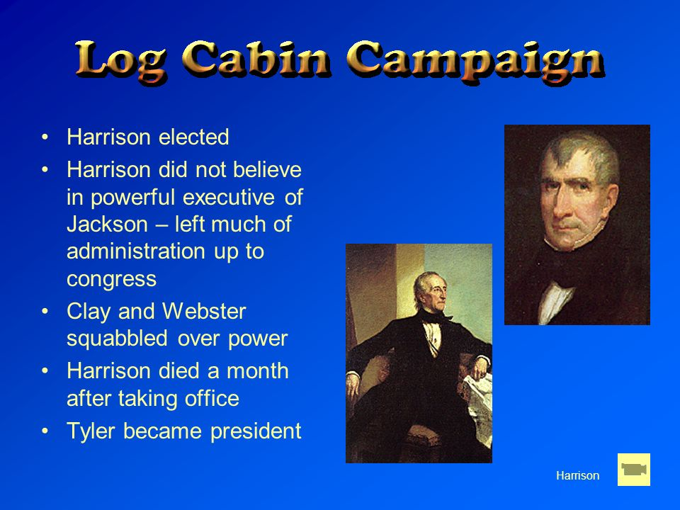 Harrison elected Harrison did not believe in powerful executive of Jackson – left much of administration up to congress Clay and Webster squabbled ove