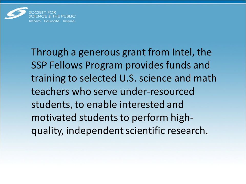 Through a generous grant from Intel, the SSP Fellows Program provides funds and training to selected U.S. science and math teachers who serve under-re