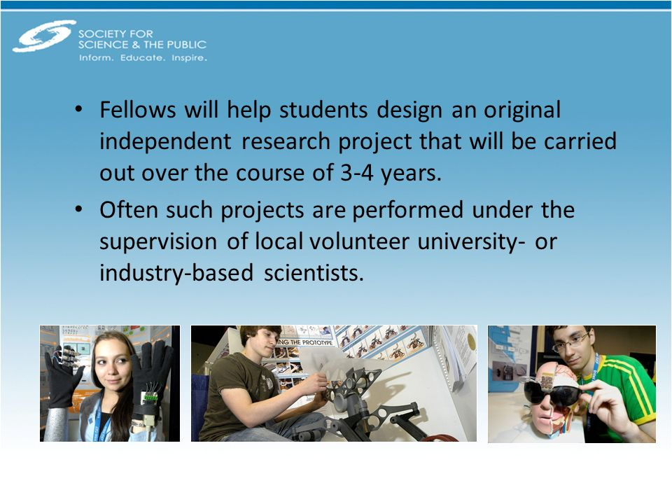 Fellows will help students design an original independent research project that will be carried out over the course of 3-4 years.