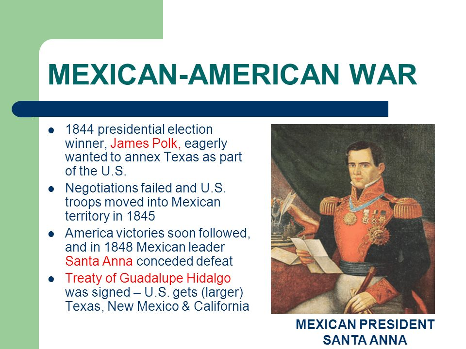 MEXICAN-AMERICAN WAR 1844 presidential election winner, James Polk, eagerly wanted to annex Texas as part of the U.S. Negotiations failed and U.S. tro