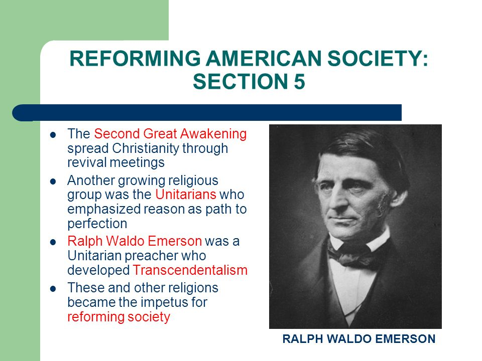 REFORMING AMERICAN SOCIETY: SECTION 5 The Second Great Awakening spread Christianity through revival meetings Another growing religious group was the