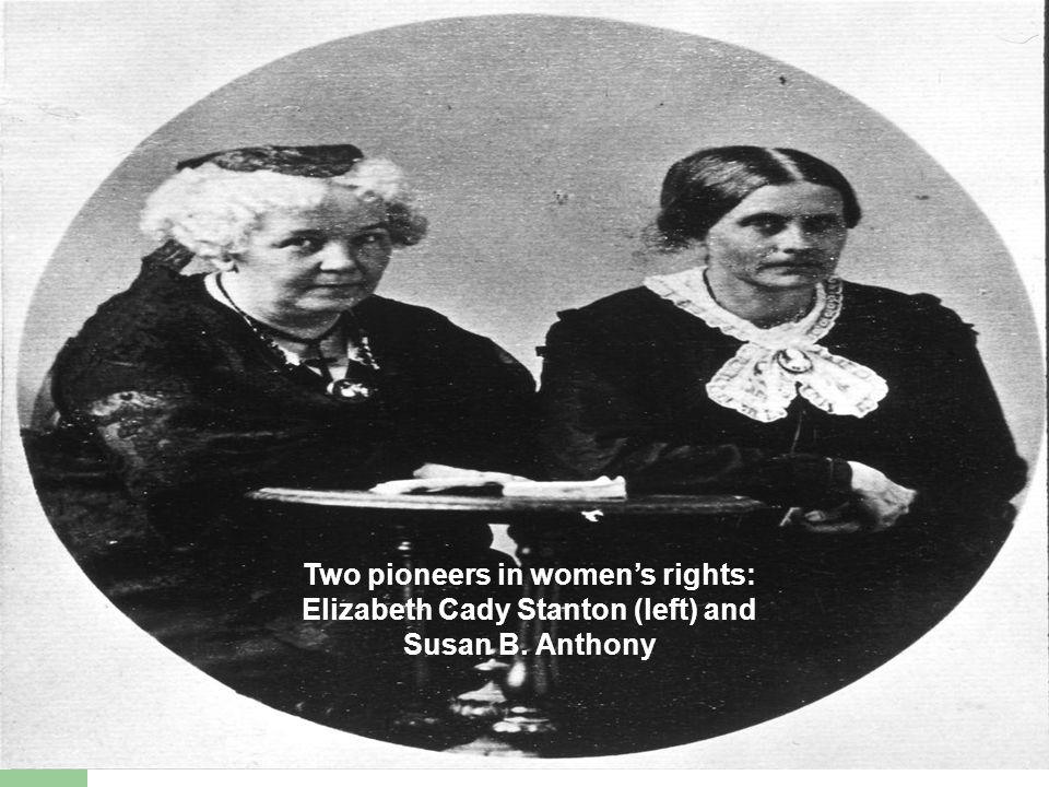 Two pioneers in womens rights: Elizabeth Cady Stanton (left) and Susan B. Anthony
