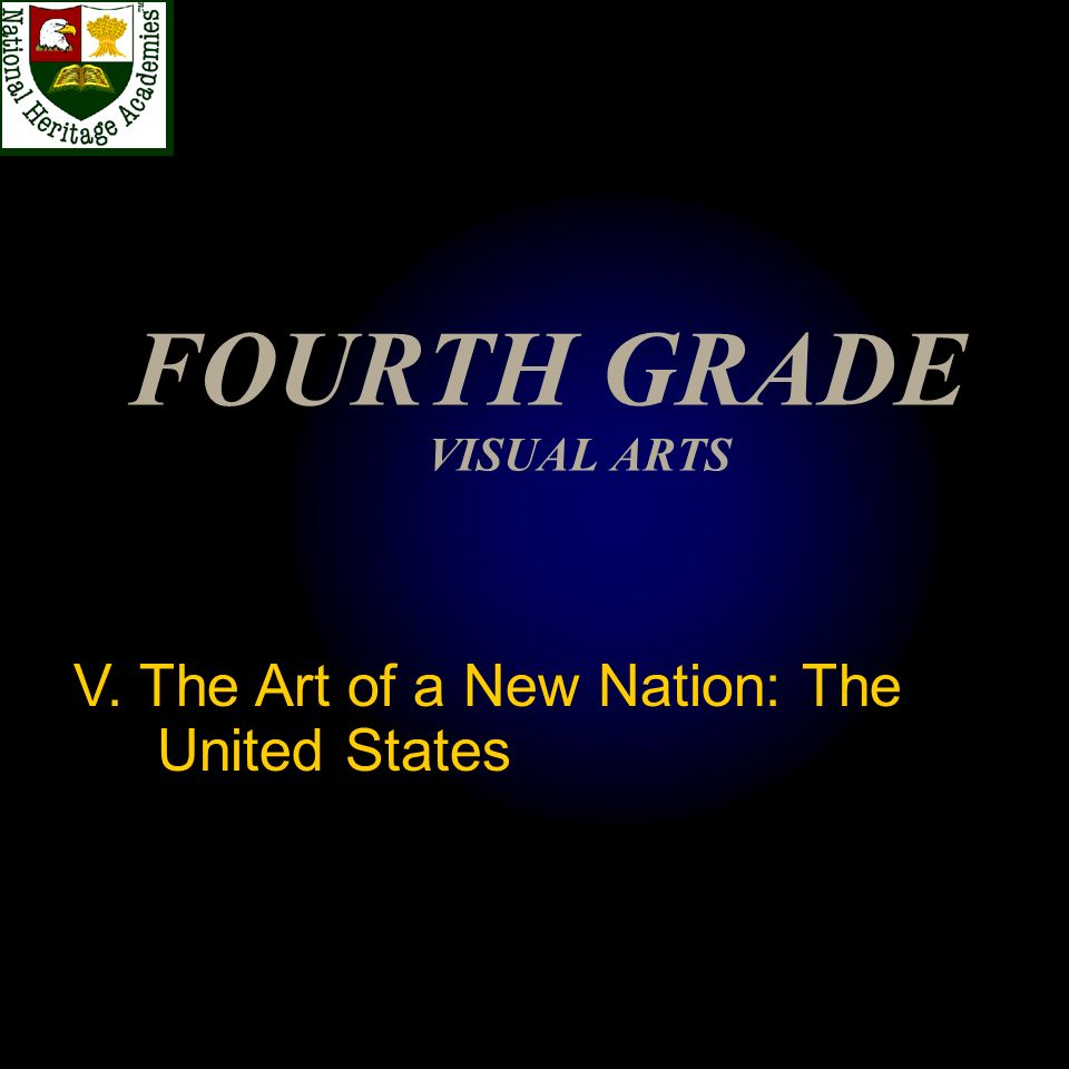 FOURTH GRADE VISUAL ARTS V. The Art of a New Nation: The United States