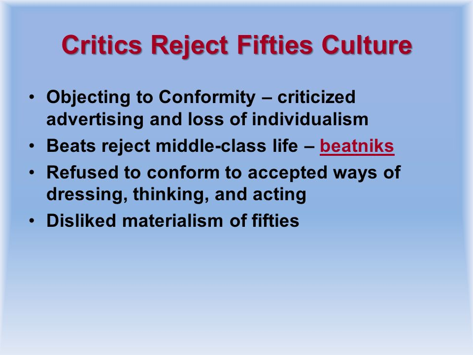 Dissent and Discontent Critics Reject the Fifties Culture Main Idea: Many intellectuals, artists, and other social critics complained about the confor