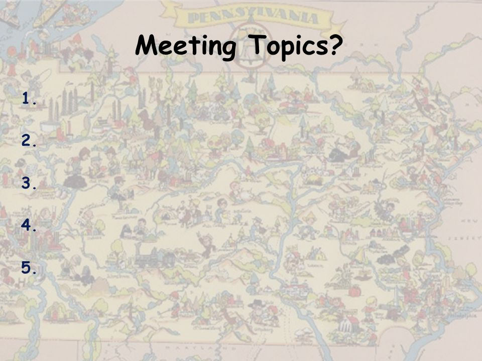 Meeting Topics? 1. 2. 3. 4. 5.