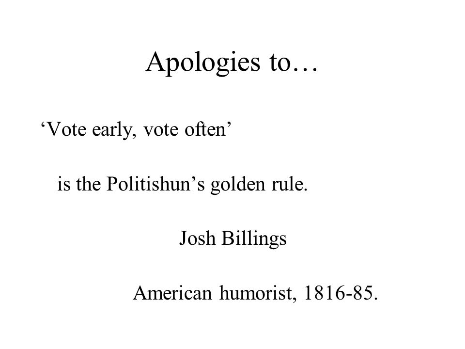 Apologies to… Vote early, vote often is the Politishuns golden rule.