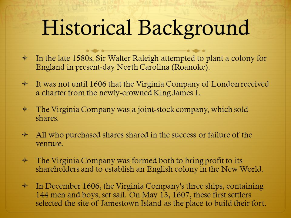 Historical Background In the late 1580s, Sir Walter Raleigh attempted to plant a colony for England in present-day North Carolina (Roanoke). It was no