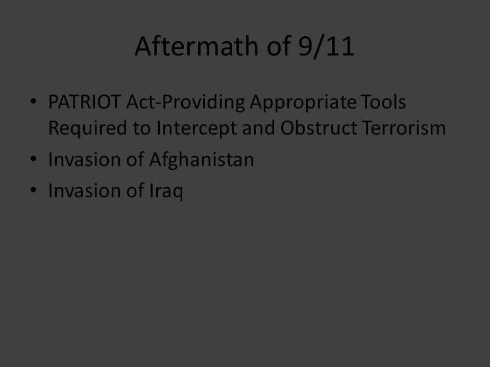 Aftermath of 9/11 PATRIOT Act-Providing Appropriate Tools Required to Intercept and Obstruct Terrorism Invasion of Afghanistan Invasion of Iraq