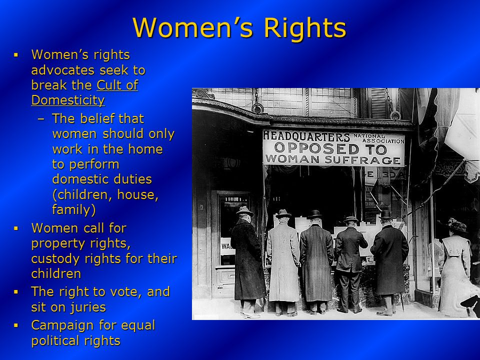 Seneca Falls Convention 1848 Womens Rights convention organized by Stanton & Mott Prepare a statement of grievances Present the Declaration of Sentiments –W–W–W–We hold these truths to be self-evident that all men and women are created equal Convention calls for Womens suffrage (right to vote)