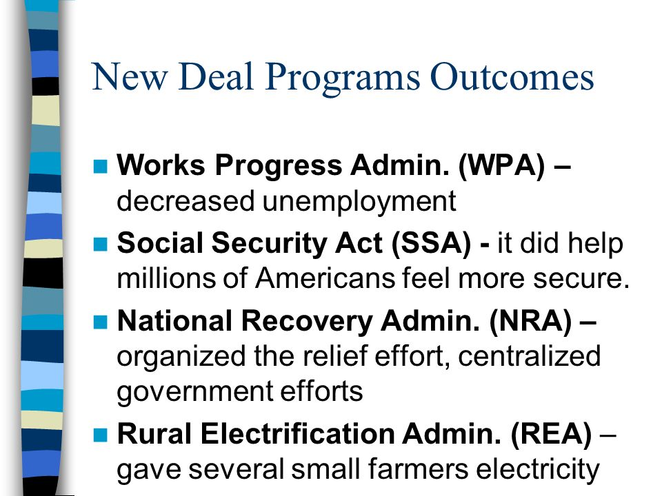 New Deal Programs Outcomes Public Work Administration PWA – benefited America and American workers Agricultural Adjustment Act (AAA) – Declared uncons