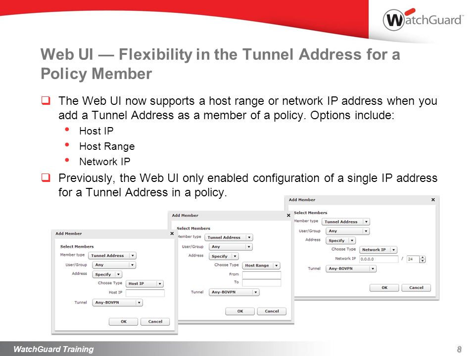 8 Web UI Flexibility in the Tunnel Address for a Policy Member The Web UI now supports a host range or network IP address when you add a Tunnel Addres