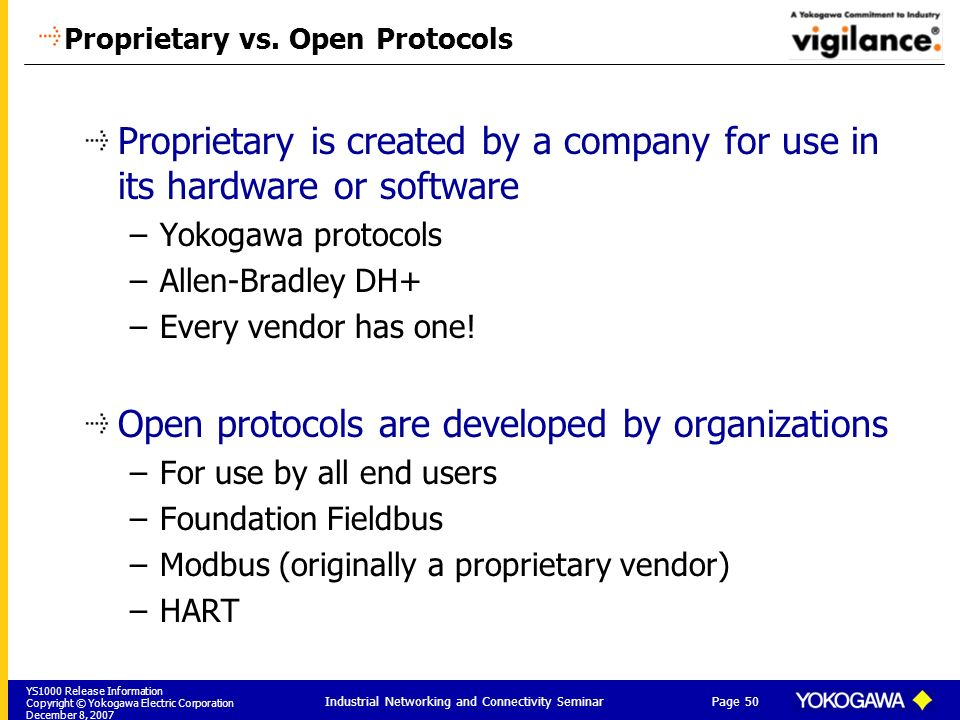 YS1000 Release Information Copyright © Yokogawa Electric Corporation December 8, 2007 Page 50 Industrial Networking and Connectivity Seminar Proprietary vs.