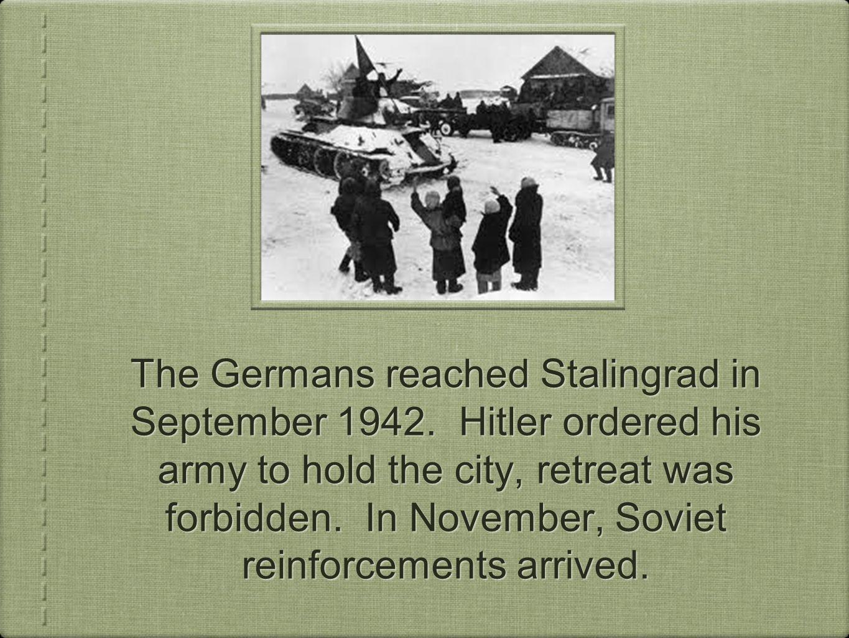 The Germans reached Stalingrad in September 1942.