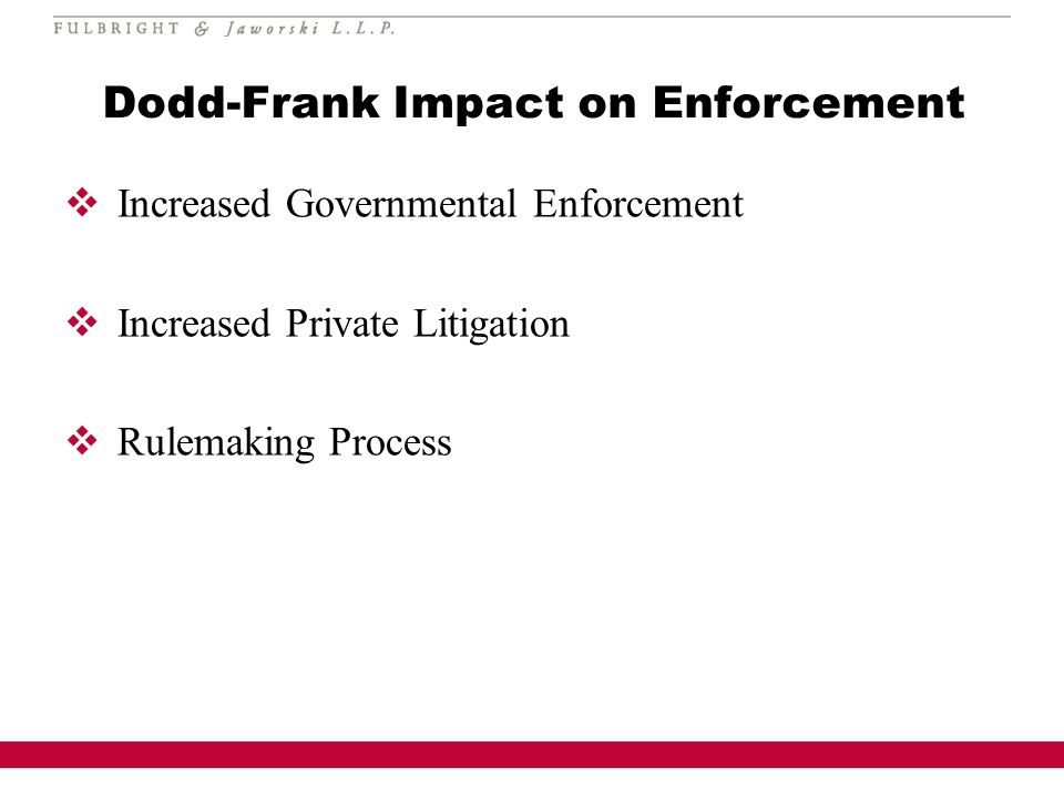 Dodd-Frank Impact on Enforcement Increased Governmental Enforcement Increased Private Litigation Rulemaking Process