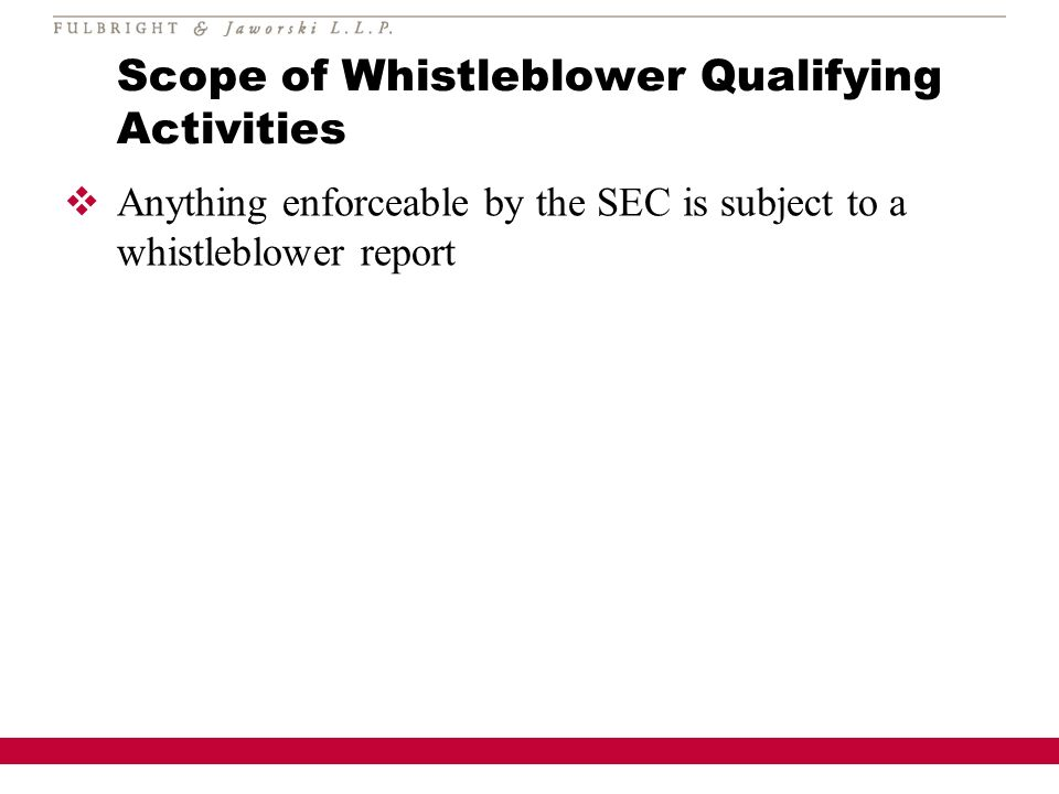 Scope of Whistleblower Qualifying Activities Anything enforceable by the SEC is subject to a whistleblower report
