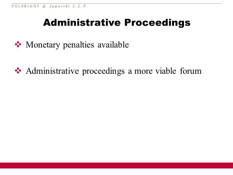 Administrative Proceedings Monetary penalties available Administrative proceedings a more viable forum