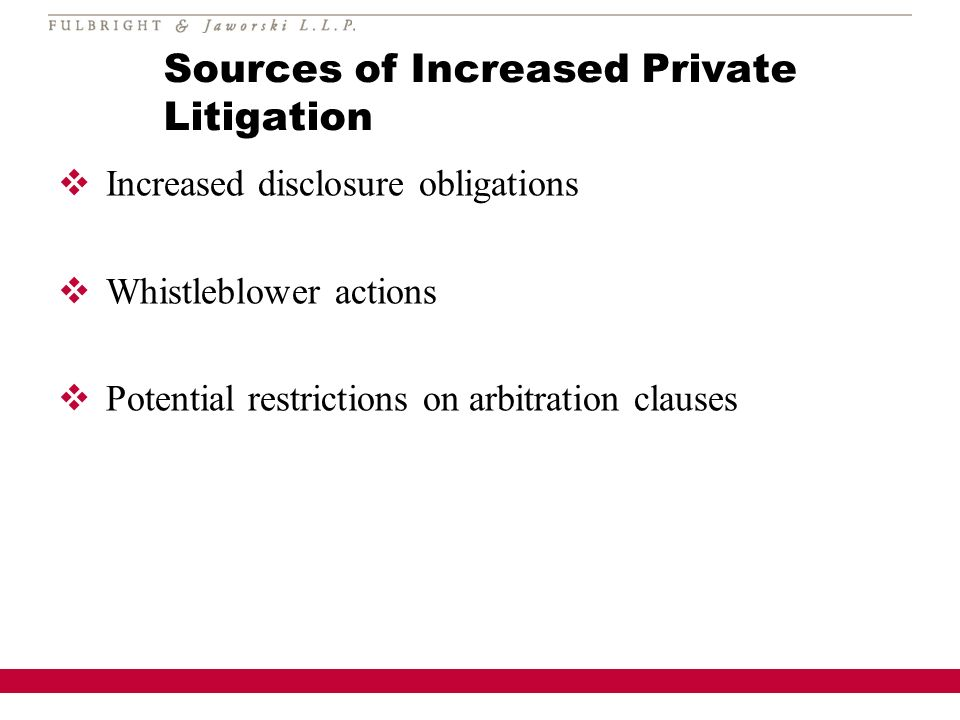 Sources of Increased Private Litigation Increased disclosure obligations Whistleblower actions Potential restrictions on arbitration clauses