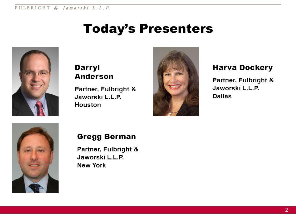 2 Todays Presenters Darryl Anderson Partner, Fulbright & Jaworski L.L.P. Houston Harva Dockery Partner, Fulbright & Jaworski L.L.P. Dallas Gregg Berma