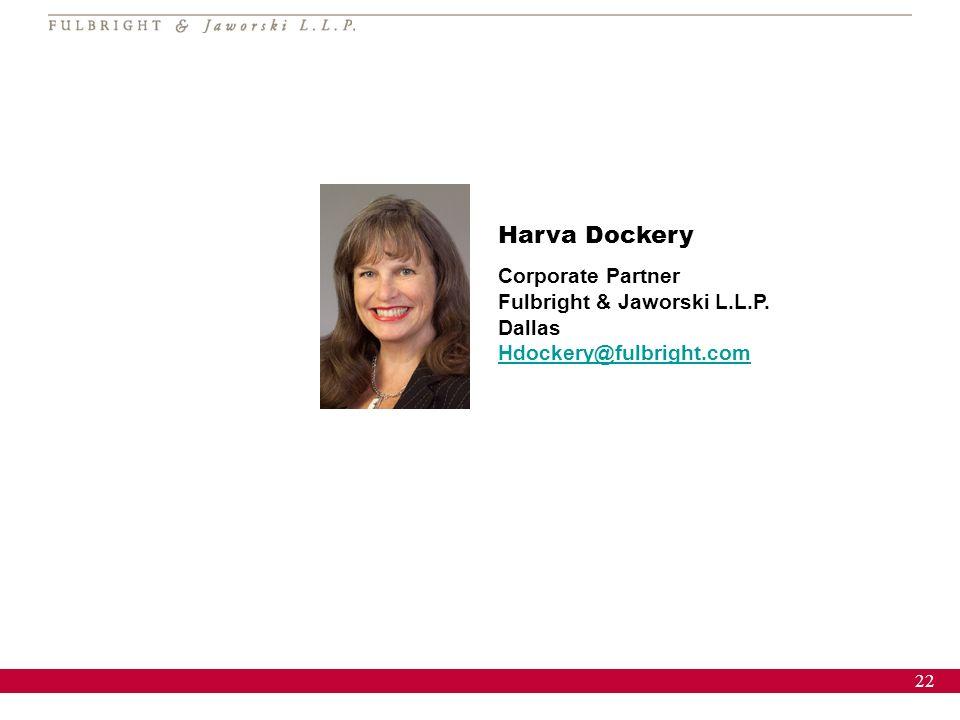 22 Harva Dockery Corporate Partner Fulbright & Jaworski L.L.P. Dallas Hdockery@fulbright.com Hdockery@fulbright.com