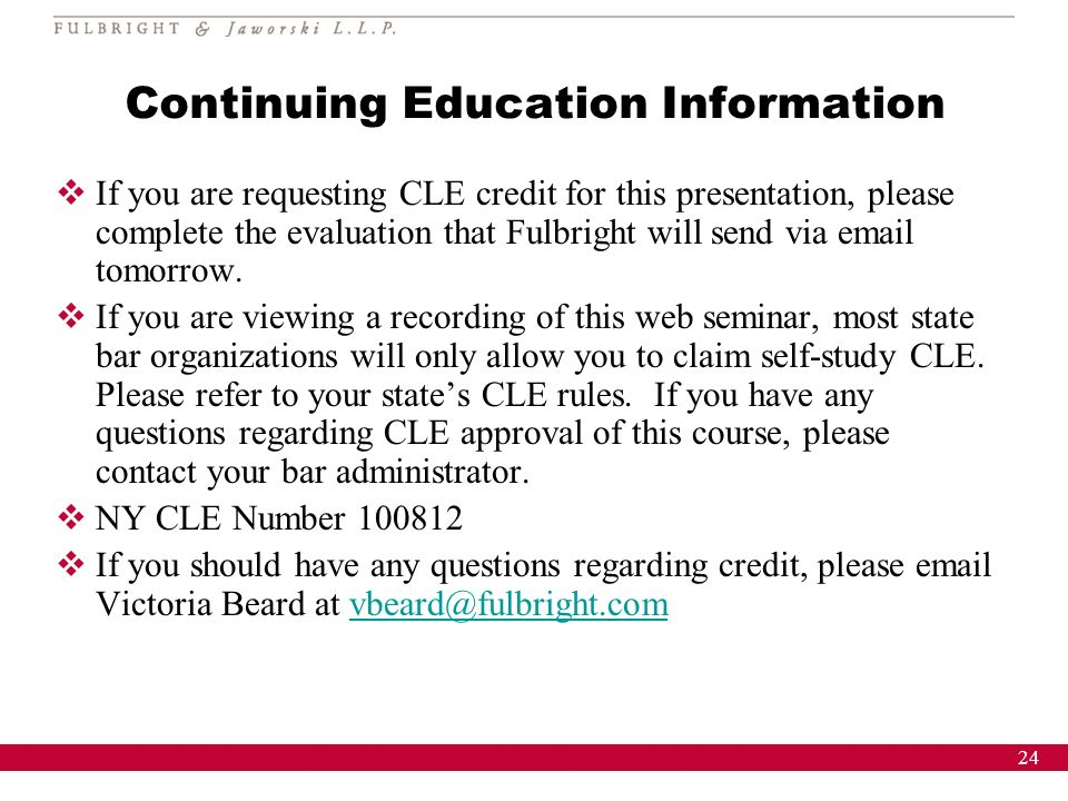 24 Continuing Education Information If you are requesting CLE credit for this presentation, please complete the evaluation that Fulbright will send via email tomorrow.
