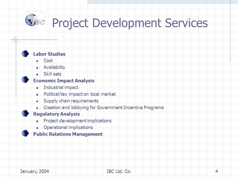 January, 2004IBC Ltd. Co.4 Project Development Services Labor Studies Cost Availability Skill sets Economic Impact Analysis Industrial impact Politica