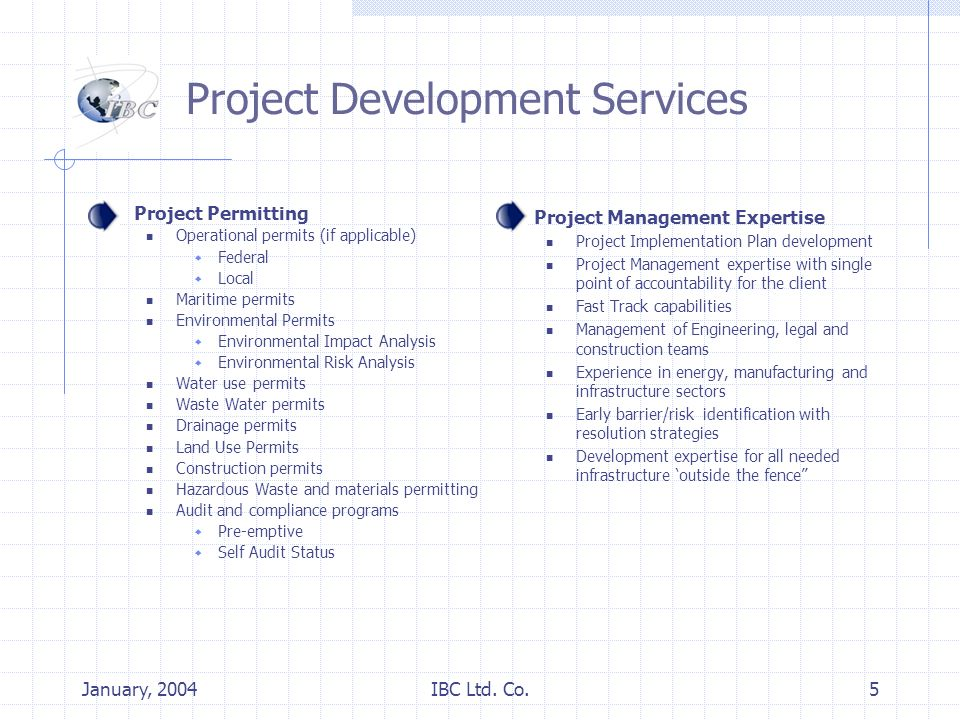 January, 2004IBC Ltd. Co.5 Project Development Services Project Permitting Operational permits (if applicable) Federal Local Maritime permits Environm