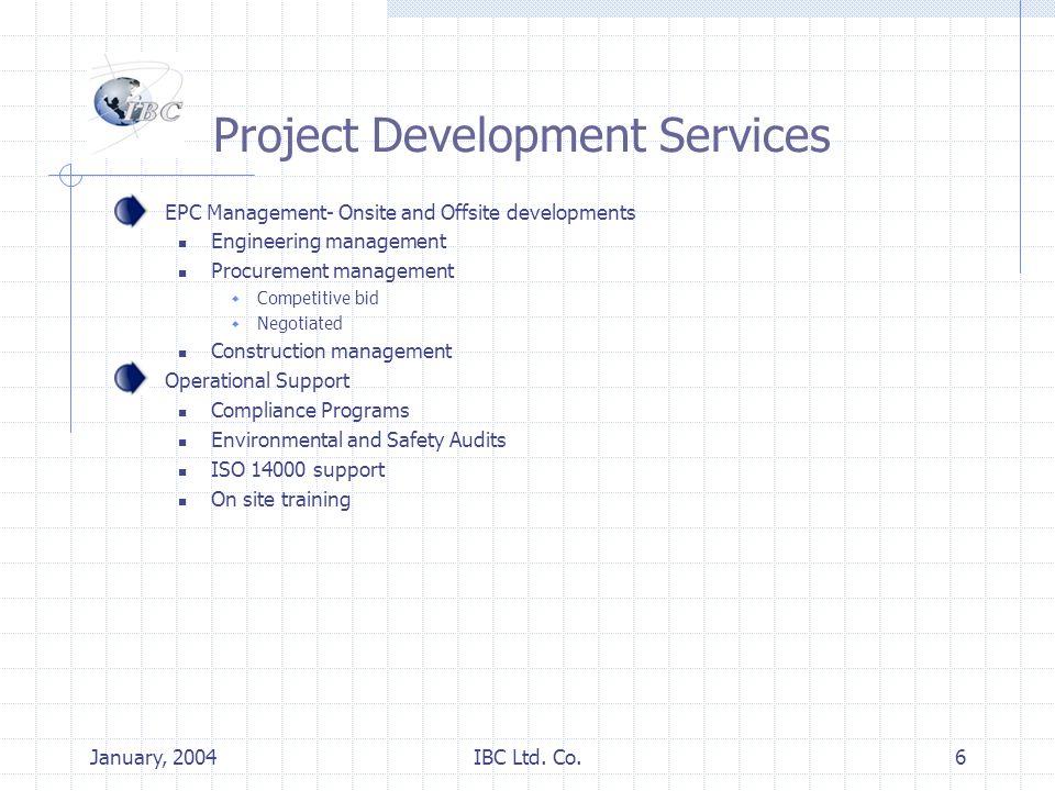 January, 2004IBC Ltd. Co.6 Project Development Services EPC Management- Onsite and Offsite developments Engineering management Procurement management