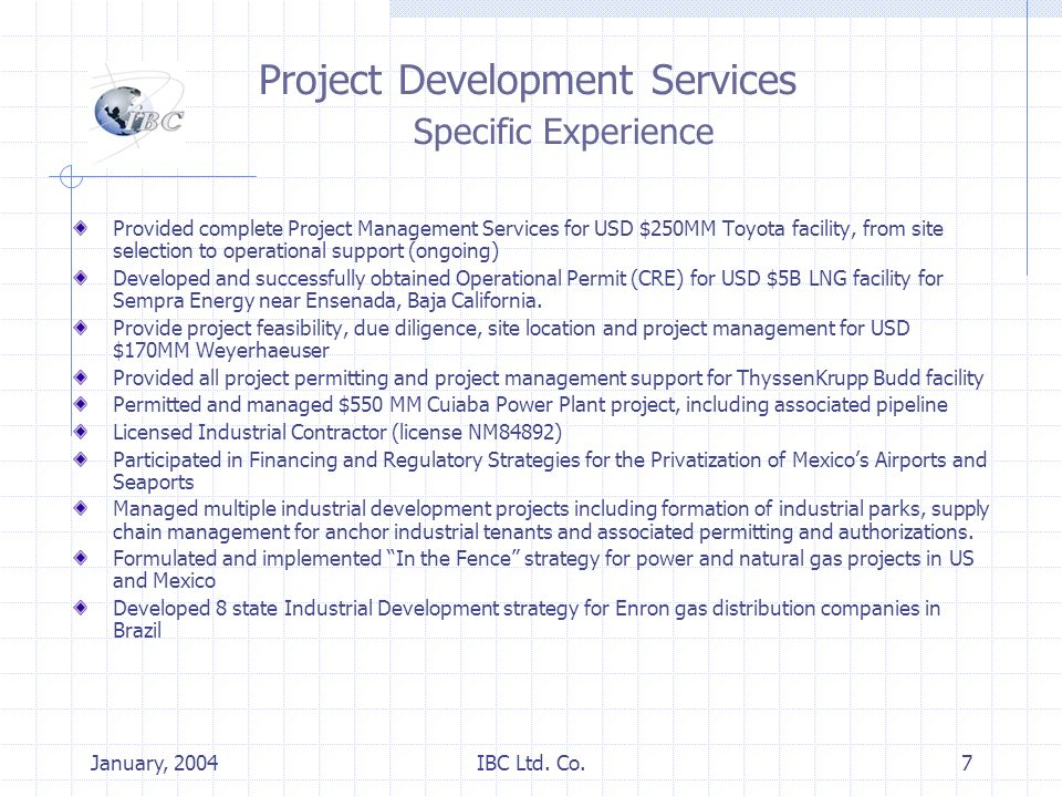 January, 2004IBC Ltd. Co.7 Project Development Services Specific Experience Provided complete Project Management Services for USD $250MM Toyota facili