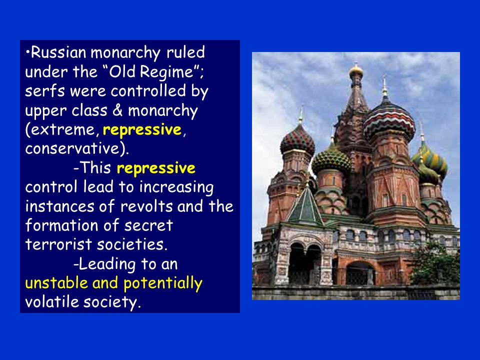 Russian monarchy ruled under the Old Regime; serfs were controlled by upper class & monarchy (extreme, repressive, conservative).