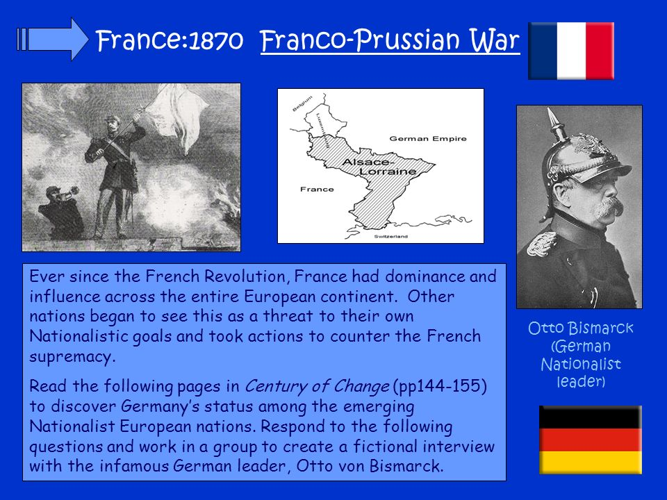 France:1870 Franco-Prussian War Otto Bismarck (German Nationalist leader) Ever since the French Revolution, France had dominance and influence across the entire European continent.