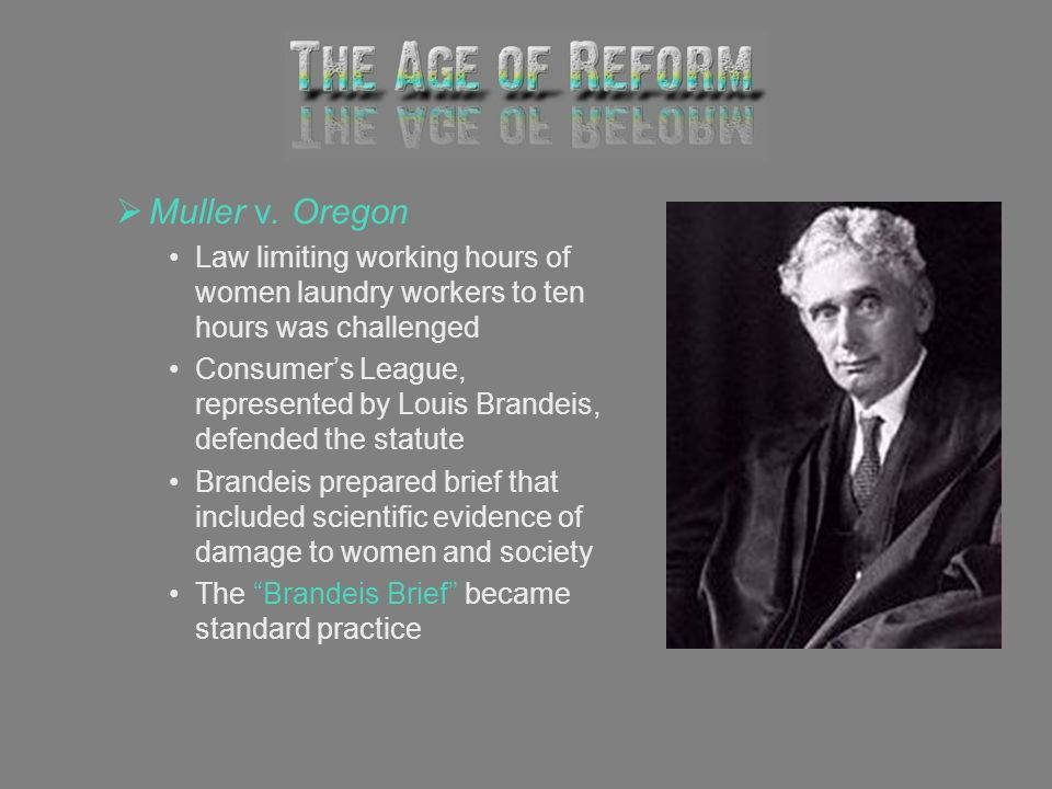 Muller v. Oregon Law limiting working hours of women laundry workers to ten hours was challenged Consumers League, represented by Louis Brandeis, defe