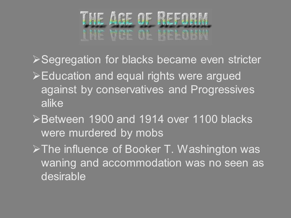 Segregation for blacks became even stricter Education and equal rights were argued against by conservatives and Progressives alike Between 1900 and 19